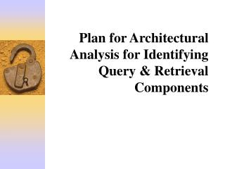 Plan for Architectural  Analysis for Identifying  Query & Retrieval  Components