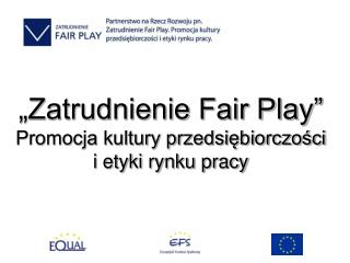 """""""Zatrudnienie Fair Play"""" Promocja kultury przedsiębiorczości i etyki rynku pracy"""