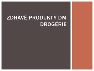 Zdravé produkty DM drogérie