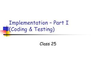 Implementation   Part I Coding  Testing
