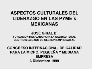 ASPECTOS CULTURALES DEL LIDERAZGO EN LAS PYME s MEXICANAS  JOSE GIRAL B. FUNDACION MEXICANA PARA LA CALIDAD TOTAL CENTRO
