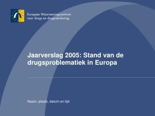 Jaarverslag 2005: Stand van de drugsproblematiek in Europa