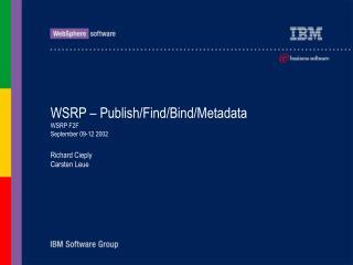 WSRP – Publish/Find/Bind/Metadata WSRP F2F September 09-12 2002