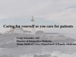 Craig Schneider, MD Director of Integrative Medicine