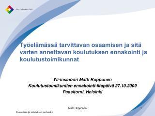 Yli-insin��ri Matti Ropponen Koulutustoimikuntien ennakointi-iltap�iv� 27.10.2009