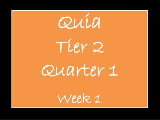 Quia Tier 2 Quarter 1 Week 1