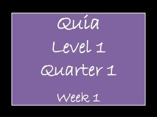 Quia Level 1  Quarter 1 Week 1