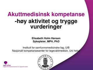 Akuttmedisinsk kompetanse -høy aktivitet og trygge vurderinger Elisabeth Holm Hansen