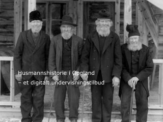 Husmannshistorie i Oppland  – et digitalt undervisningstilbud