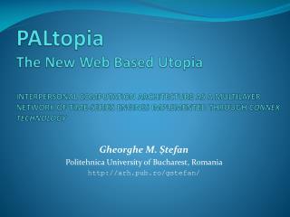 Gheorghe M.  Ş tefan Politehnica  University of Bucharest, Romania  arh.pub.ro/gstefan/