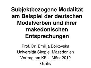 Prof. Dr. Emilija Bojkovska Universität Skopje, Mazedonien Vortrag am KFU, M ärz 2012 Gralis
