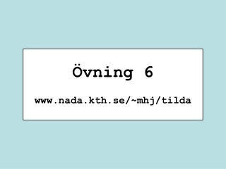 Övning 6 nada.kth.se/~mhj/tilda