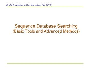 Sequence Database Searching  (Basic Tools and Advanced Methods)