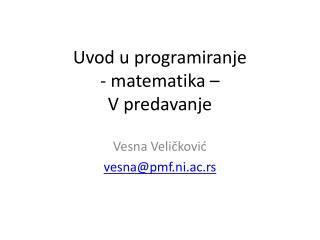 Uvod u programiranje -  matematika  � V  predavanj e
