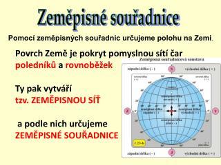 Pomocí zeměpisných souřadnic určujeme polohu na Zemi .
