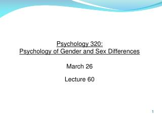 Psychology 320:  Psychology of Gender and Sex Differences March 26 Lecture 60