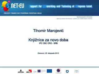 Tihomir Marojević Knjižnice za novo doba IPC CBC CRO - SRB Drenovci, 25. listopada 2013.