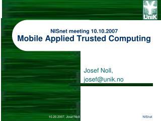 NISnet meeting 10.10.2007 Mobile Applied Trusted Computing