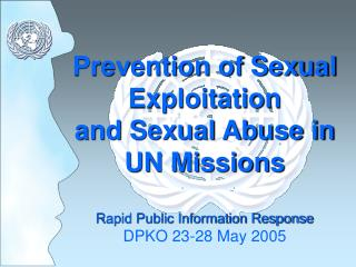 Prevention of Sexual Exploitation  and Sexual Abuse in UN Missions  Rapid Public Information Response DPKO 23-28 May 200