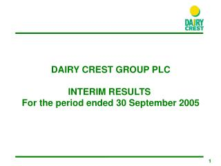 DAIRY CREST GROUP PLC INTERIM RESULTS  For the period ended  30 September 200 5
