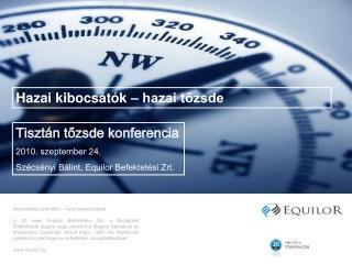 Tisztán tőzsde konferencia 2010. szeptember 24. Szécsényi Bálint, Equilor Befektetési Zrt.