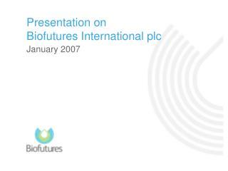 Presentation on Biofutures International plc