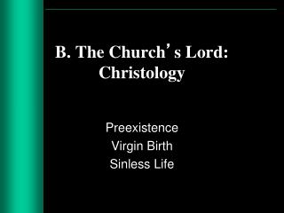 B. The Church ' s Lord:  Christology