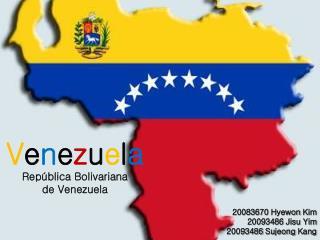 V e n e z u e l a República Bolivariana  de Venezuela