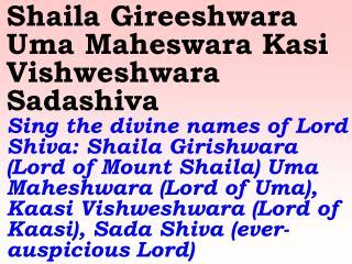 Sadashiva Sadashiva  Sing the ever-auspicious name of Lord Shiva