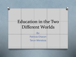 Education in the Two Different Worlds