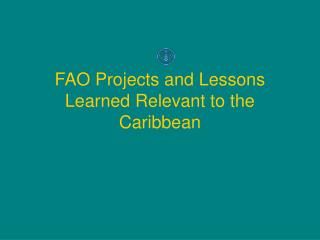 FAO Projects and Lessons Learned Relevant to the Caribbean