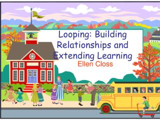 Looping: Building Relationships and  Extending Learning