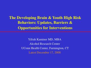 The Developing Brain  Youth High Risk Behaviors: Updates, Barriers  Opportunities for Interventions