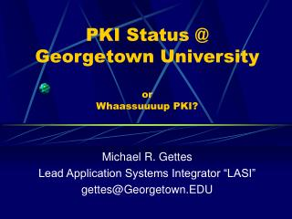 PKI Status @ Georgetown University or Whaassuuuup PKI?