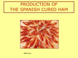 PRODUCTION OF  THE SPANISH CURED HAM