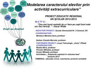 """"""" Modelarea caracterului elevilor prin activităţi extracurriculare"""""""