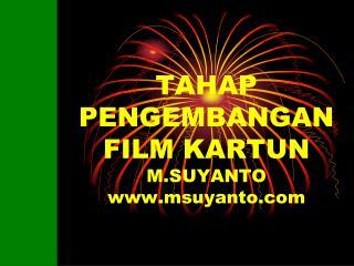 TAHAP PENGEMBANGAN FILM KARTUN M.SUYANTO msuyanto