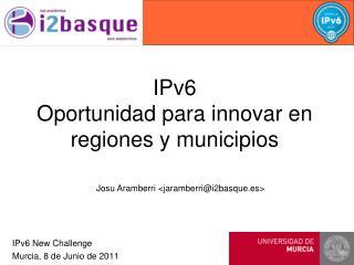 IPv6 Oportunidad para innovar en regiones y municipios