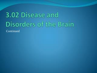 3.02 Disease and Disorders of the Brain