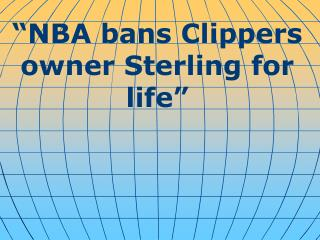""""""" NBA bans Clippers owner Sterling for life """""""