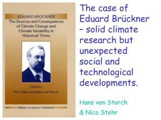 Overview: Eduard Brückner How constant is today's climate? Debate about climate change