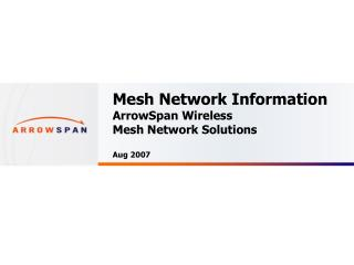 Mesh Network Information ArrowSpan Wireless  Mesh Network Solutions Aug 2007