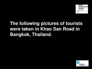 The following pictures of tourists  were taken in Khao San Road in  Bangkok, Thailand .