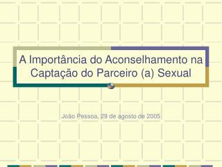 A Importância do Aconselhamento na Captação do Parceiro (a) Sexual