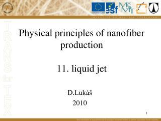 Physical principles of nanofiber production 11. liquid jet