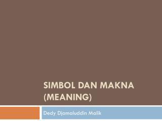 SIMBOL DAN MAKNA (MEANING)