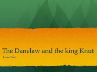 The  Danelaw  and the king Knut