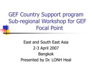 GEF Country Support program  Sub-regional Workshop for GEF 			Focal Point