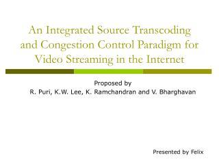 Proposed by  R. Puri, K.W. Lee, K. Ramchandran and V. Bharghavan