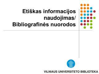 Etiškas informacijos naudojimas/ Bibliografinės nuorodos